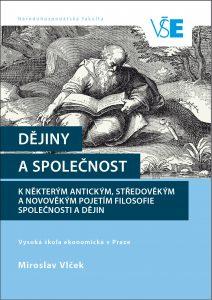 Vlček Miroslav: Dějiny a společnost. K některým antickým, středověkým a novověkým pojetím filosofie společnosti a dějin